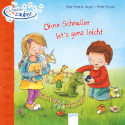 Heger, Ann-Katrin/Eimer, Petra: Schnullerzauber # Ohne Schnuller ist's ganz leicht. Ab 24 Monate.